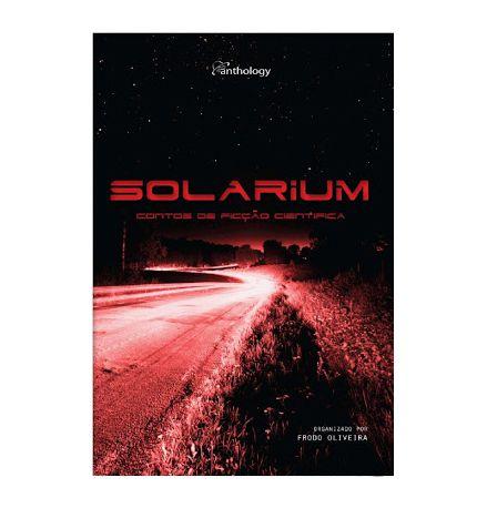 SOLARIUM - CONTOS DE FICÇÃO CIENTÍFICA - Org. Frodo Oliveira