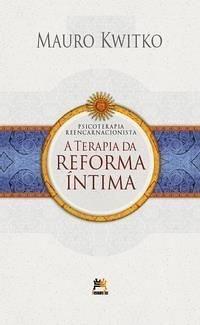 Psicoterapia Reencarnacionista - A Terapia da Reforma Íntima
