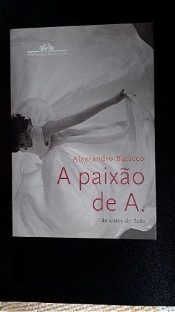 A Paixão de A. - Alessandro Baricco