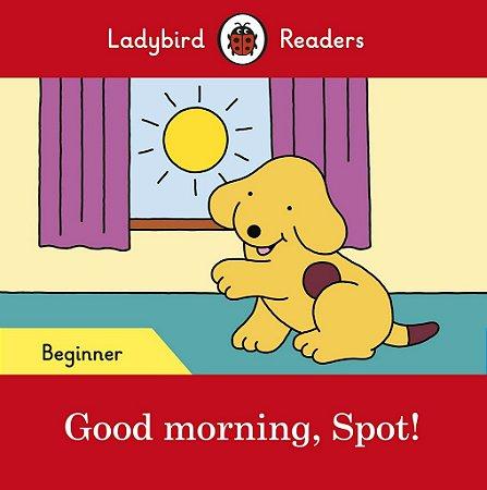 GOOD MORNING, SPOT