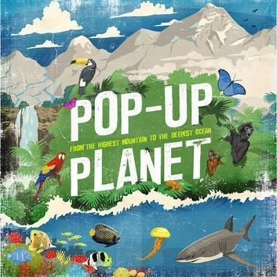 POP-UP PLANET - FROM THE HIGHEST MOUNTAIN TO THE DEEPEST OCEAN