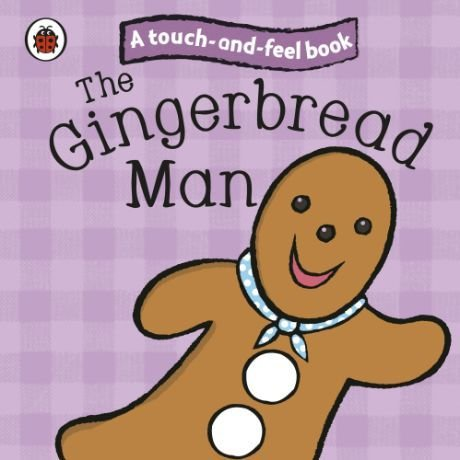 THE GINGERBREAD MAN- TOUCH AND FEEL