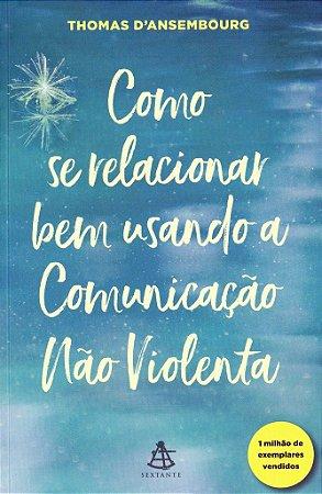 Como se relacionar bem usando a Comunicação Não Violenta