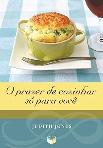 O prazer de cozinhar só para você