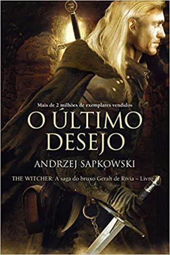 O último desejo - The Witcher - A saga do bruxo Geralt de Rívia