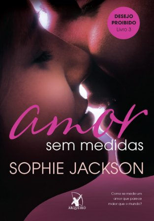 Amor sem medidas (Desejo Proibido – Livro 3)