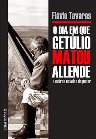 O dia em que Getúlio matou Allende e outras novelas do poder