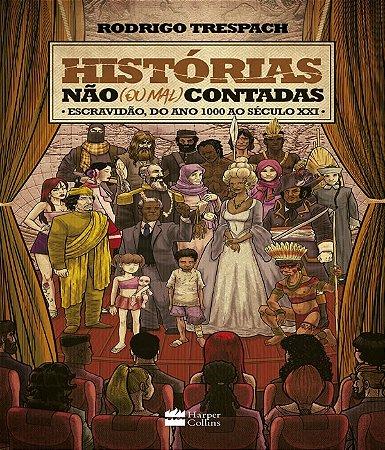 Histórias não (ou mal) contadas ; Escravidão, do ano mil ao Século XXI