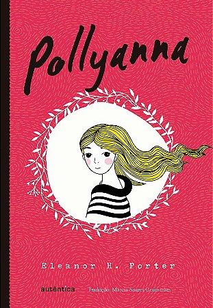 Pollyanna - (Texto integral - Clássicos Autêntica)
