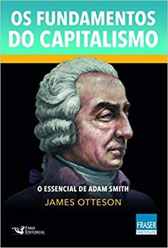 Os fundamentos do capitalismo: o essencial de adam smith