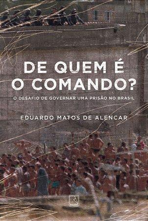De quem é o comando?: o desafio de governar uma prisão no brasil