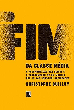 O fim da classe média: a fragmentação das elites e o esgotamento de um modelo que já não constrói sociedades