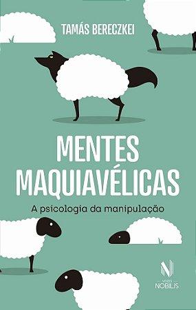 Mentes maquiavélicas: a psicologia da manipulação