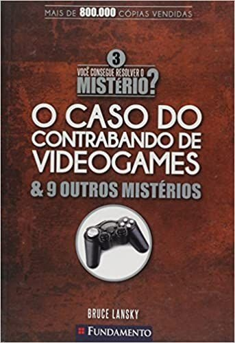 Voce Consegue Resolver O Misterio ? - Vol. 3 - O Caso Do Contrabando De Videogames