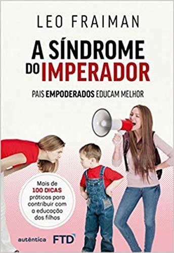 Sindrome do imperador, a - pais empoderados educam