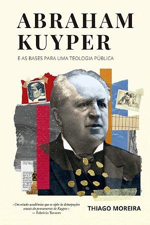 Abraham Kuyper e as bases para uma teologia pública