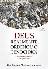 Deus realmente ordenou o genocídio? / P. Copan e M. Flannaga