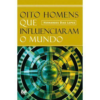 Oito Homens Que Influenciaram O Mundo / Hernandes Lopes