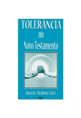 Tolerância no Novo Testamento / Augustus Nicodemus Lopes