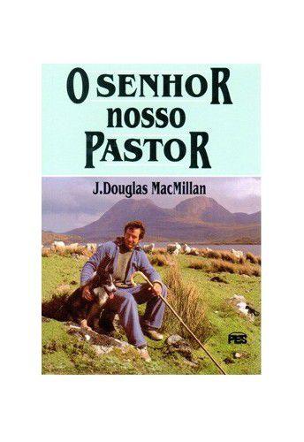 O Senhor Nosso Pastor / J. D. MacMillan