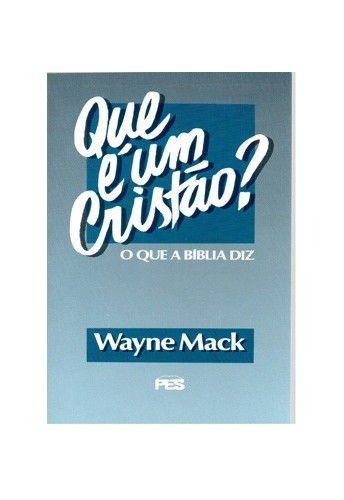 Que é um Cristão? / Wayne Mack