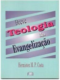 Breve teologia da evangelização / Hermisten Maia P. Costa