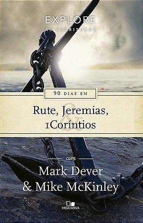 Série Explore as Escrituras - 90 dias em Rute, Jeremias e 1Coríntios / Mark Dever e Mike McKinley