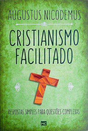 Cristianismo Facilitado: Respostas simples para questões complexas / Augustus Nicodemus Lopes