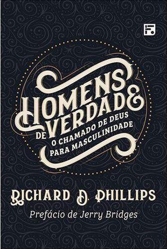 Homens de Verdade / Richard D. Phillips
