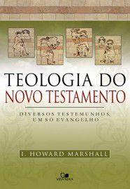 Teologia do Novo Testamento / I. Howard Marshall