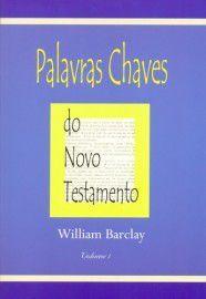 Palavras chaves do Novo Testamento / William Barclay