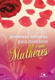 Manual de Primeiros Socorros para ministério com mulheres / Janna Kinner, editor geral