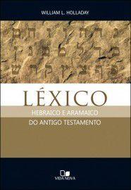 Léxico hebraico e aramaico do Antigo Testamento / William L. Holladay