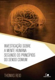 Investigação sobre a mente humana segundo os princípios do senso comum  / Thomas Reid