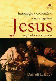 Introdução e comentário aos evangelhos: Jesus segundo as escrituras / Darrell L. Bock