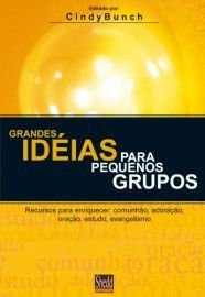 Grandes Ideias para pequenos grupos / Cindy Bunch, ed.