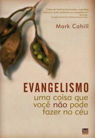 Evangelismo: Uma coisa que você não pode fazer no céu / Mark Cahill