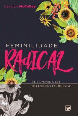 Feminilidade Radical / Carolyn McCulley