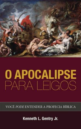 O Apocalipse para Leigos / Kenneth L. Gentry