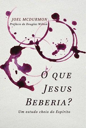 O que Jesus beberia? / Joel McDurmon