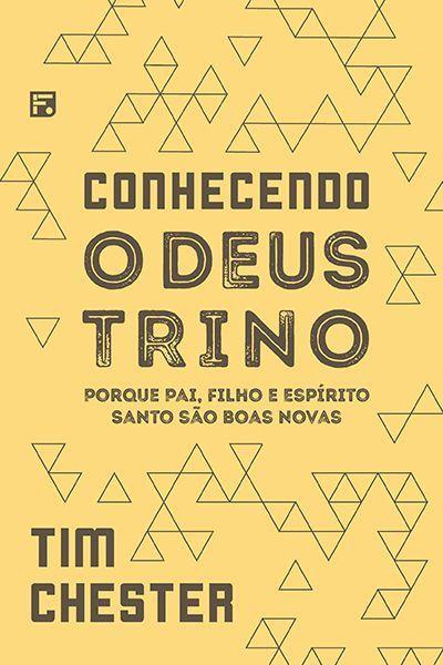 Conhecendo o Deus Trino / Tim Chester