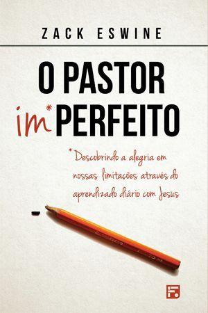 O Pastor Imperfeito / Zack Eswine