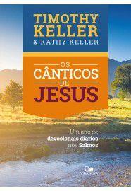 Os Cânticos de Jesus / Timothy Keller & Kathy Keller