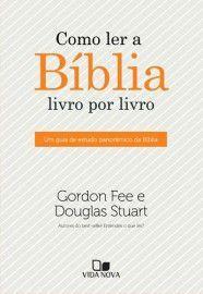 Como ler a Bíblia livro por livro / Gordon Fee e Douglas Stuart