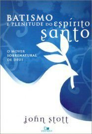 Batismo e Plenitude do Espírito Santo / John R. W. Stott