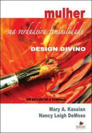 Mulher: sua verdadeira feminilidade - Vol. 1 / Nancy Leigh DeMoss & Mary A. Kassian