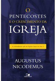 O Pentecostes e o crescimento da igreja / Augustus Nicodemus Lopes
