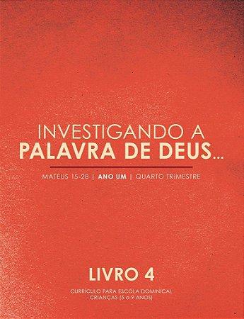 Investigando a Palavra: Livro 4 - Mateus 15-28 / John C. Kwasny