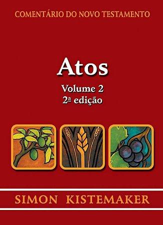 Comentário do Novo Testamento: Atos - Volume 2 / Simon Kistemaker