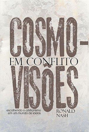 Cosmovisões em Conflito / Ronald Nash